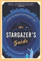 The Stargazer's Guide ebook by Emily Winterburn