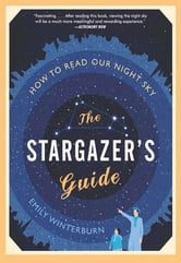 The Stargazer's Guide - How to Read Our Night Sky ebook by Emily Winterburn