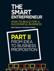 The Smart Entrepreneur - Part II: From Idea to Business Proposition ebook by Bart Clarysse,Sabrina Kiefer
