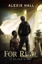 For Real - Spires, #3 ebook by Alexis Hall