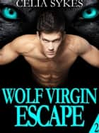 Wolf Virgin Escape ebook by Celia Sykes