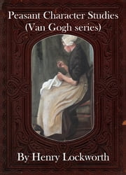 Peasant Character Studies (Van Gogh series) ebook by Henry Lockworth,Eliza Chairwood,Bradley Smith
