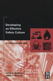 Developing an Effective Safety Culture - A Leadership Approach ebook by James Roughton, James Mercurio