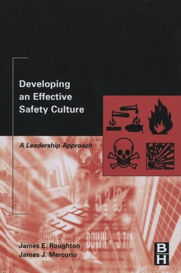 Developing an Effective Safety Culture - A Leadership Approach ebook by James Roughton,James Mercurio