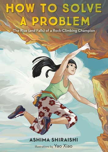 How to Solve a Problem - The Rise (and Falls) of a Rock-Climbing Champion ebook by Ashima Shiraishi