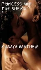 Princess And The Sheikh 1 ebook by Kimaya Mathew