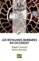 Les royaumes barbares en Occident - « Que sais-je ? » n° 3877 ebook by Bruno Dumézil, Magali Coumert