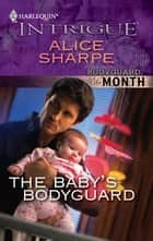 The Baby's Bodyguard ebook by Alice Sharpe