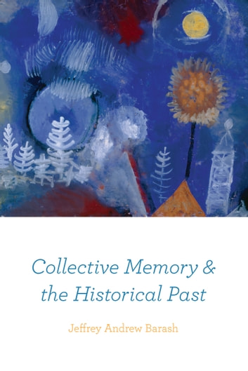 Collective Memory and the Historical Past ebook by Jeffrey Andrew Barash