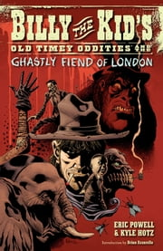 Billy the Kid's Old Timey Oddities Volume 2: The Ghastly Fiend of London ebook by Eric Powell,Kyle Hotz