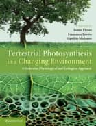 Terrestrial Photosynthesis in a Changing Environment ebook by Jaume Flexas,Francesco Loreto,Hipólito Medrano