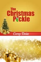 The Christmas Pickle ebook by Corey Deitz