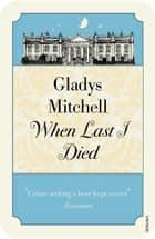 When Last I Died ebook by Gladys Mitchell