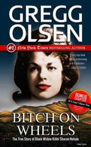 Bitch on Wheels - The True Story of Black Widow Killer Sharon Nelson ebook by Gregg Olsen