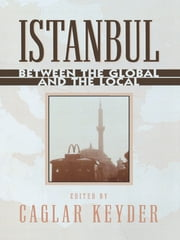 Istanbul - Between the Global and the Local ebook by Caglar Keyder,Ayfer Bartu,Tanil Bora,Sema Erder,Ayse Oncu,Martin Stokes,Jenny White,Yael Navaro-Yasin