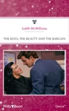 The Boss, The Beauty And The Bargain ebook by Judith McWilliams