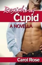 Resisting Cupid--A Novella ebook by Carol Rose