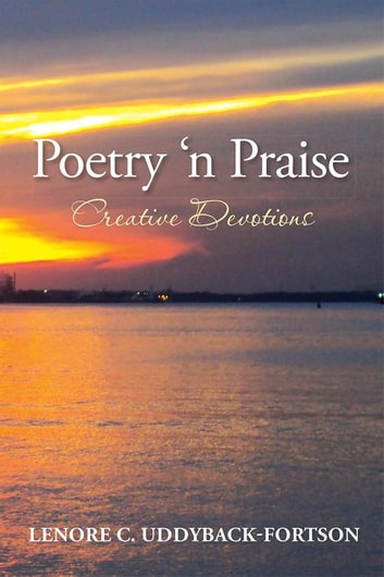 Poetry 'N Praise...Creative Devotions ebook by Lenore C. Uddyback-Fortson