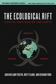 The Ecological Rift - Capitalisms War on the Earth ebook by John Bellamy Foster,Brett Clark,Richard York