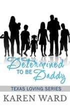 Determined to be Daddy ebook by Karen Ward