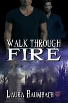 Walk Through Fire ebook by Laura Baumbach