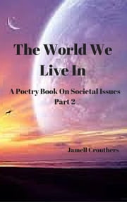 The World We Live In A Poetry Book On Societal Issues Part 2 ebook by Jamell Crouthers
