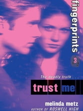 Fingerprints #3: Trust Me ebook by Melinda Metz