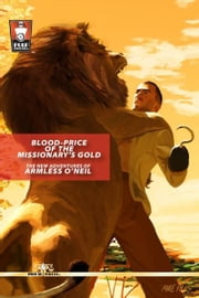 Blood-Price of the Missionary's Gold: The New Adventures of Armless O'Neil ebook by Pro Se Press