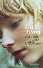 Chanson de la ville silencieuse ebook by Olivier Adam