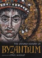 The Oxford History of Byzantium ebook by Cyril Mango