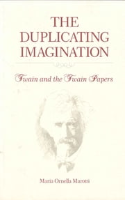 The Duplicating Imagination - Twain and the Twain Papers ebook by Maria Marotti