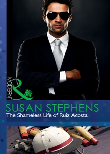 The Shameless Life of Ruiz Acosta (Mills & Boon Modern) ekitaplar by Susan Stephens