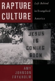 Rapture Culture: Left Behind in Evangelical America ebook by Amy Johnson Frykholm