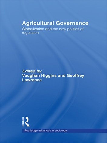 Agricultural Governance - Globalization and the New Politics of Regulation ebook by