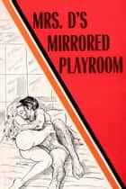 Mrs. D's Mirrored Playroom - Erotic Novel ebook by Sand Wayne