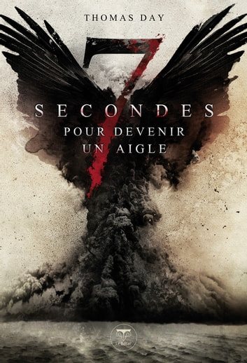 Sept secondes pour devenir un aigle ebook by Thomas Day