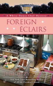 Foreign Éclairs - A White House Chef Mystery ebook by Julie Hyzy