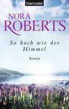 So hoch wie der Himmel - Roman eBook by Nora Roberts, Uta Hege