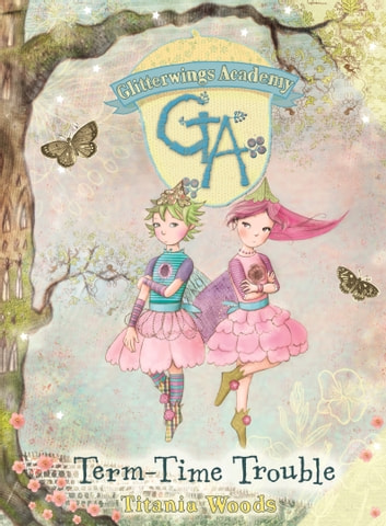 GLITTERWINGS ACADEMY 6: Term-Time Trouble ebook by Titania Woods