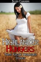 Highlander Hungers: Three Erotic Highlander Stories ebook by Jillian Cumming