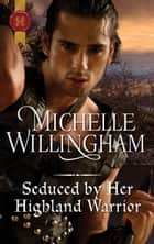 Seduced by Her Highland Warrior ebook by