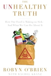 The Unhealthy Truth - How Our Food Is Making Us Sick - And What We Can Do About It ebook by Robyn O'Brien,Rachel Kranz