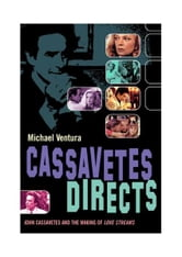 Cassavetes Directs - John Cassavetes and the Making of Love Streams ebook by Michael Ventura