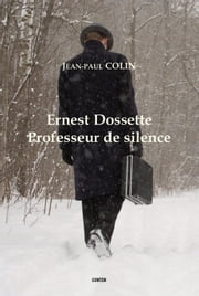 Ernest Dossette - Professeur de silence ebook by Jean-Paul COLIN