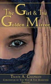 The Girl and the Golden Mirror - Prequel ebook by Travis A. Chapman