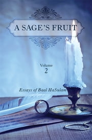A Sage's Fruit - Essays of Baal HaSulam ebook by Rav Yehuda Ashlag