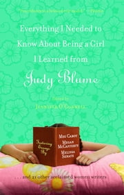 Everything I Needed to Know About Being a Girl I Learned from Judy Blume ebook by Jennifer OConnell, Meg Cabot, Beth Kendrick,...