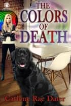 The Colors of Death ebook by Carlene Rae Dater