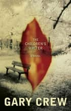 The Children's Writer ebook by Gary Crew