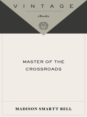 Master of the Crossroads ebook by Madison Smartt Bell